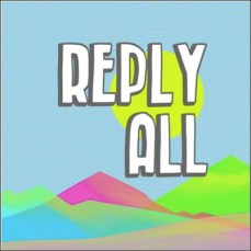 Reply All is for the internet savvy people who want to listen to other peoples' experiences with the internet.